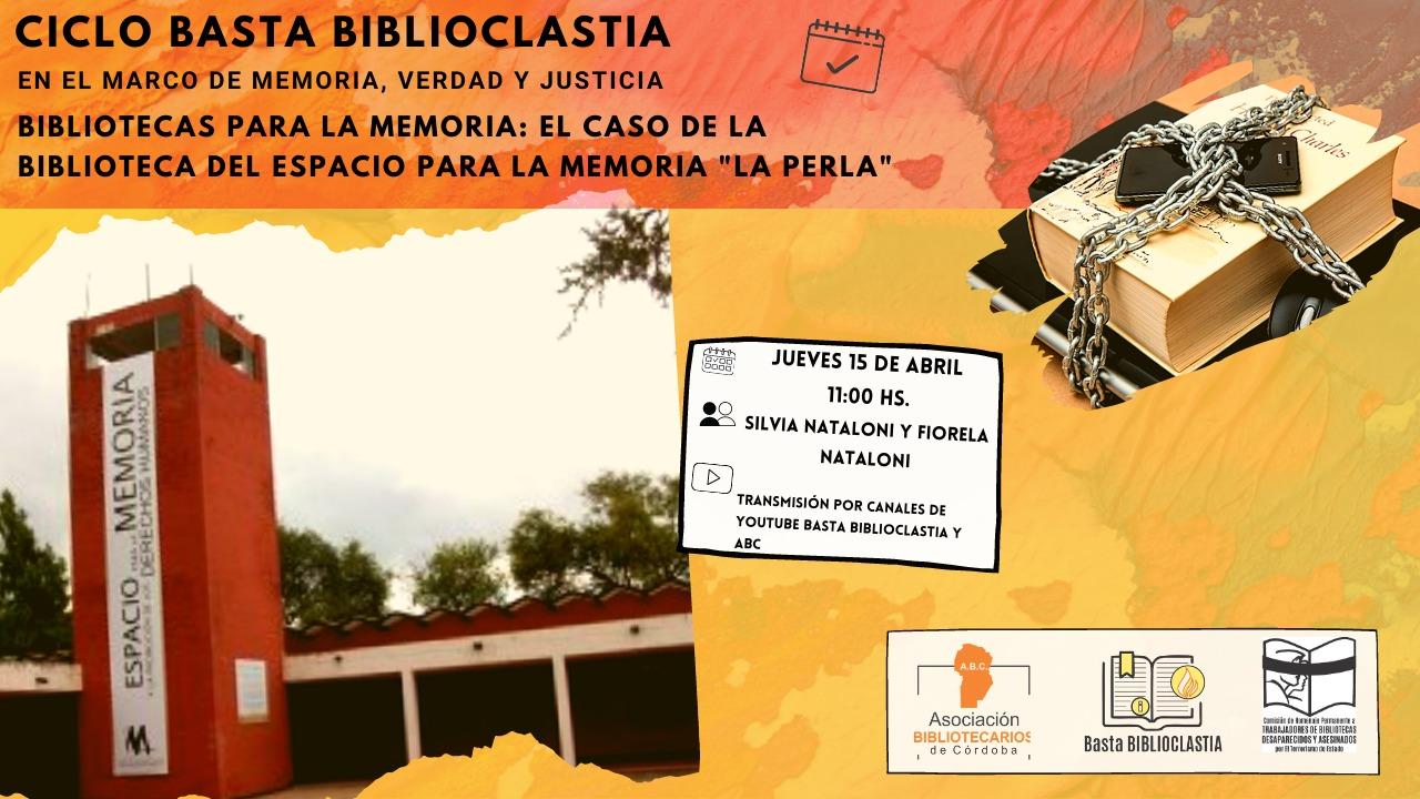 """Ciclo Basta Biblioclastia. 2° Encuentro. Bibliotecas para la Memoria: el caso de la Biblioteca del Espacio para la Memoria """"La Perla""""."""