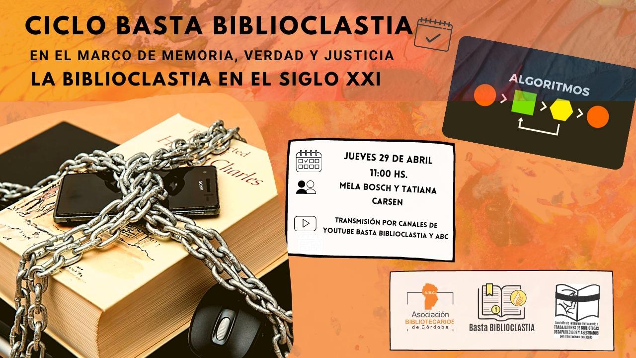 """Ciclo Basta Biblioclastia: en el marco de """"Memoria, Verdad y Justicia"""" 4° Encuentro: Biblioclastia en el siglo XXI"""